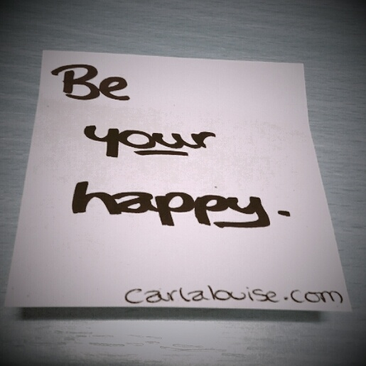 Be your happy | carlalouise.com